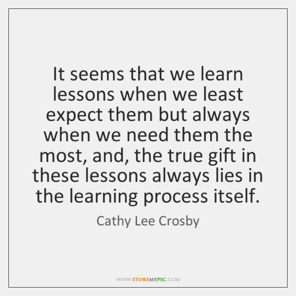 It seems that we learn lessons when we least expect them but ...