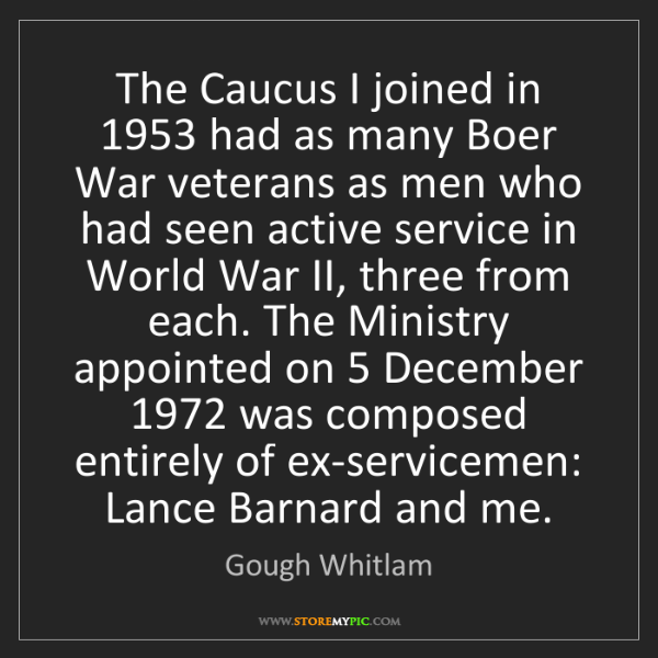 Gough Whitlam: The Caucus I joined in 1953 had as many Boer War veterans...