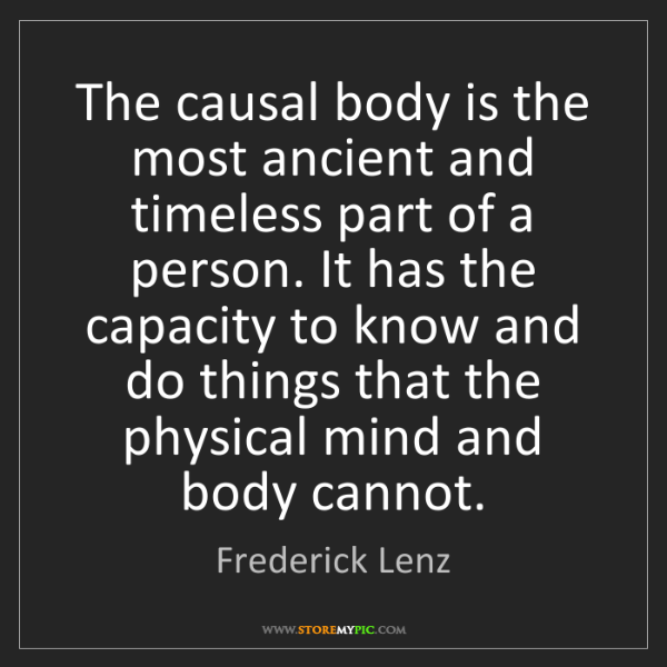 Frederick Lenz: The causal body is the most ancient and timeless part...