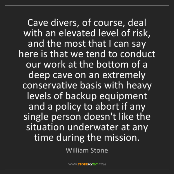 William Stone: Cave divers, of course, deal with an elevated level of...