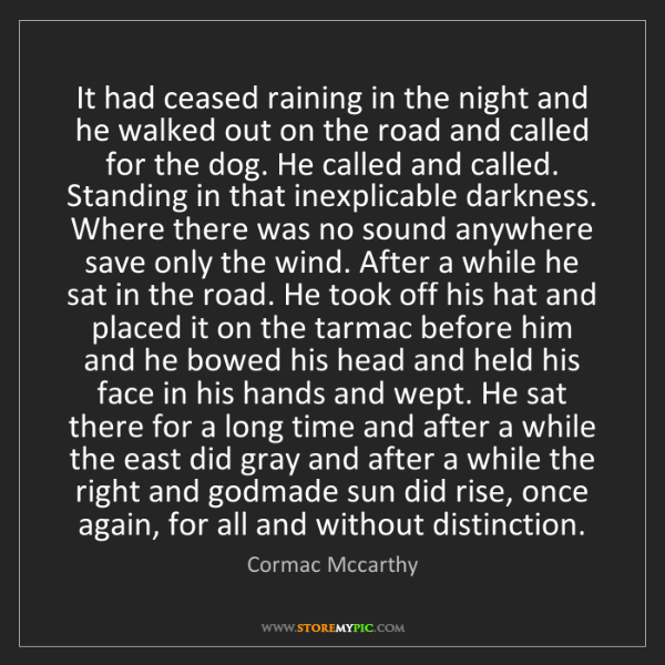 Cormac Mccarthy: It had ceased raining in the night and he walked out...