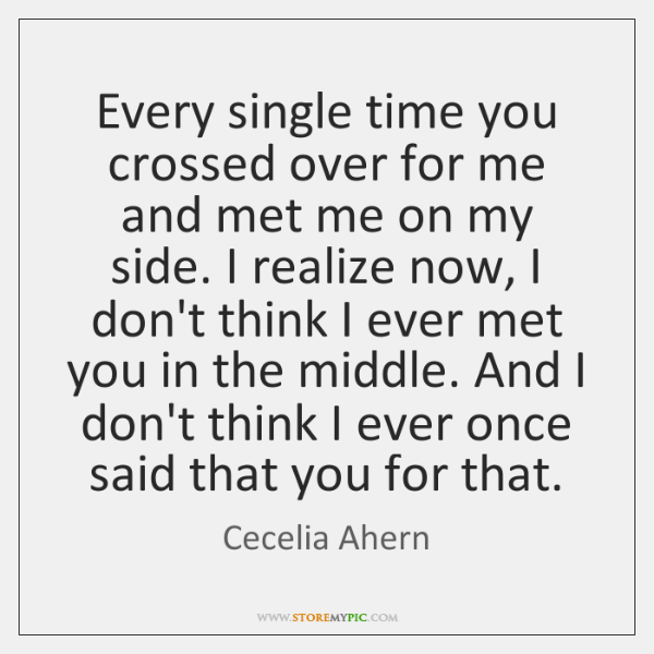Every single time you crossed over for me and met me on ...