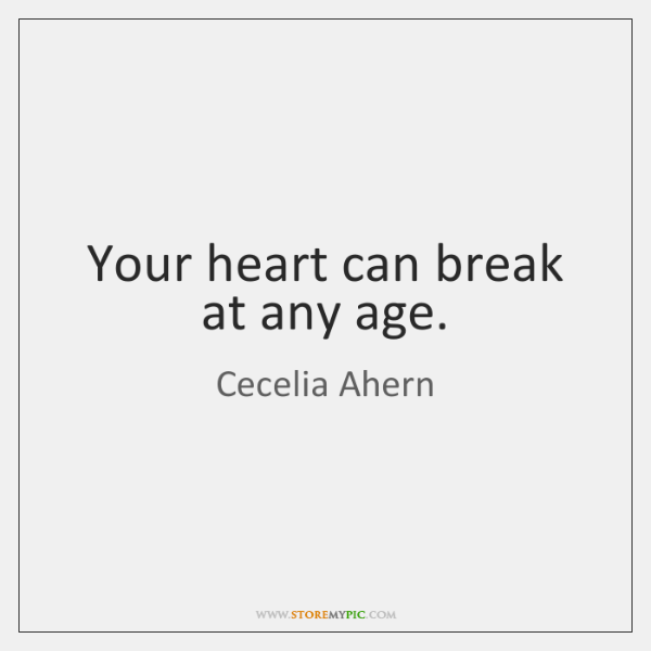 Your heart can break at any age.