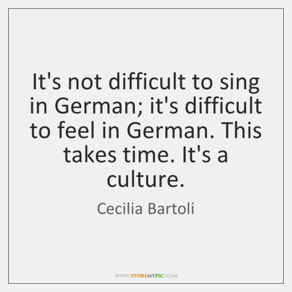 It's not difficult to sing in German; it's difficult to feel in ...