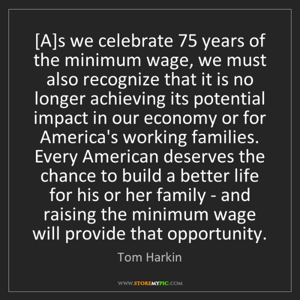 Tom Harkin: [A]s we celebrate 75 years of the minimum wage, we must...