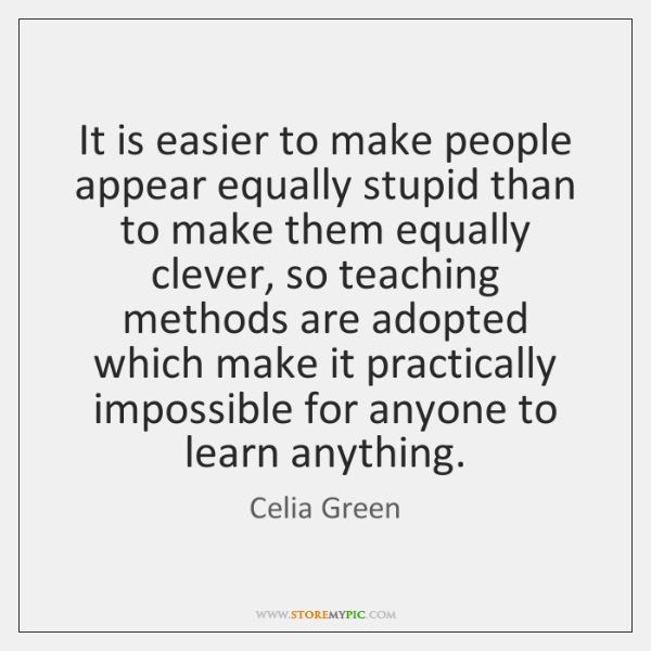 It is easier to make people appear equally stupid than to make ...