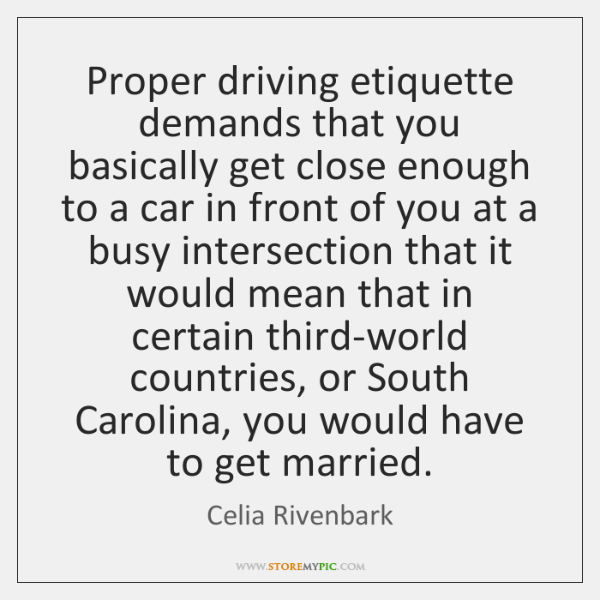 Proper driving etiquette demands that you basically get close enough to a ...