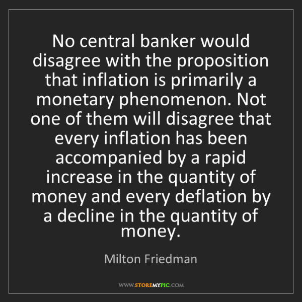 Milton Friedman: No central banker would disagree with the proposition...