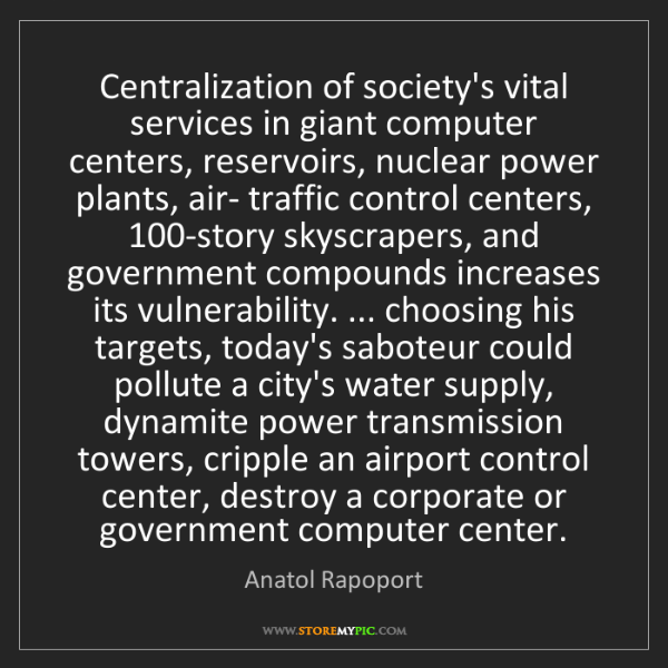 Anatol Rapoport: Centralization of society's vital services in giant computer...