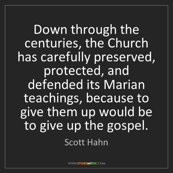 Scott Hahn: Down through the centuries, the Church has carefully...