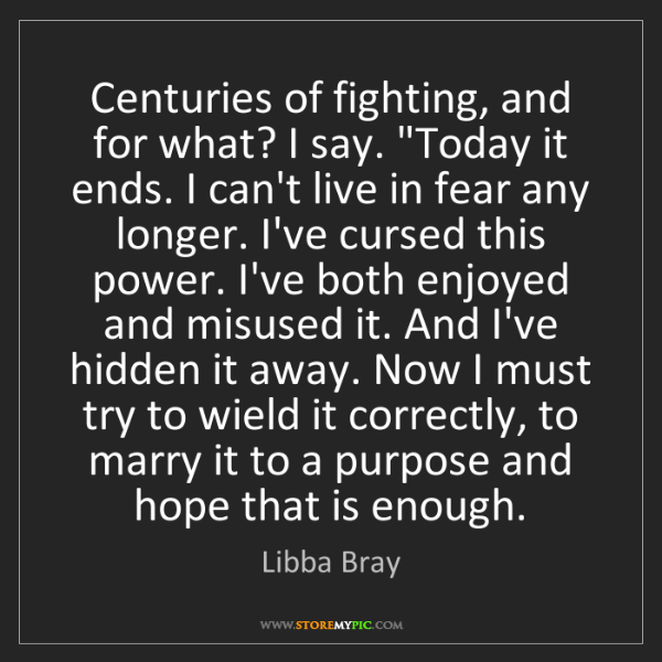 """Libba Bray: Centuries of fighting, and for what? I say. """"Today it..."""