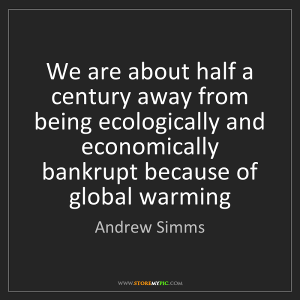 Andrew Simms: We are about half a century away from being ecologically...