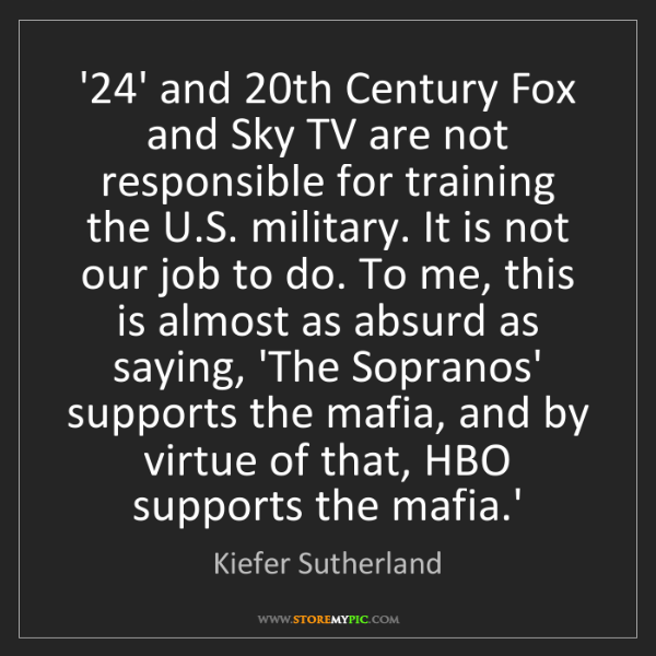 Kiefer Sutherland: '24' and 20th Century Fox and Sky TV are not responsible...