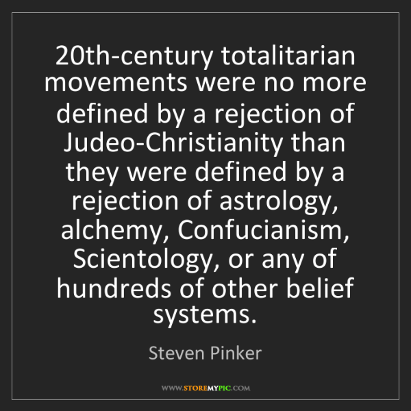 Steven Pinker: 20th-century totalitarian movements were no more defined...