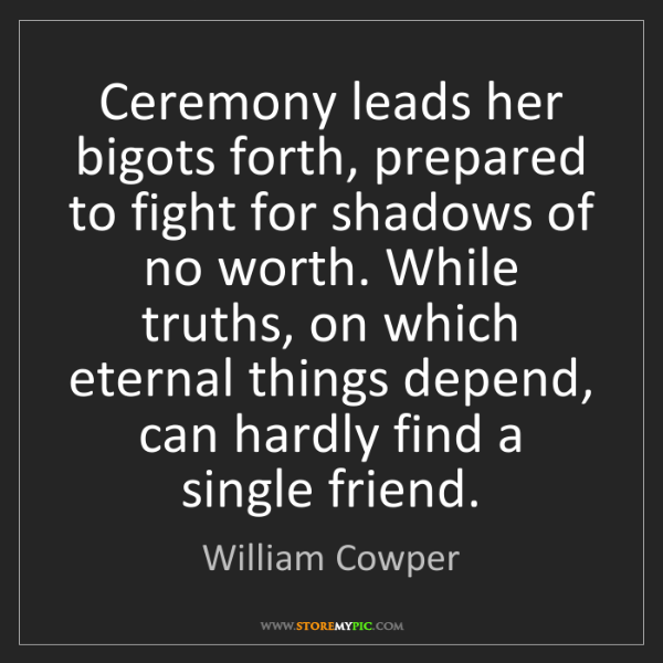 William Cowper: Ceremony leads her bigots forth, prepared to fight for...