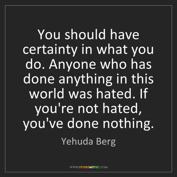Yehuda Berg: You should have certainty in what you do. Anyone who...