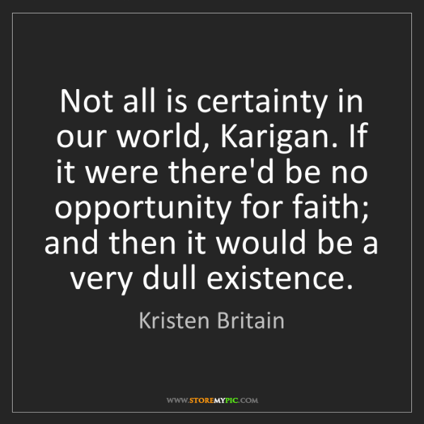 Kristen Britain: Not all is certainty in our world, Karigan. If it were...