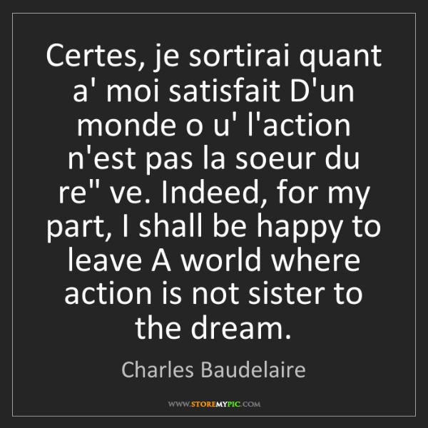 Charles Baudelaire: Certes, je sortirai quant a' moi satisfait D'un monde...