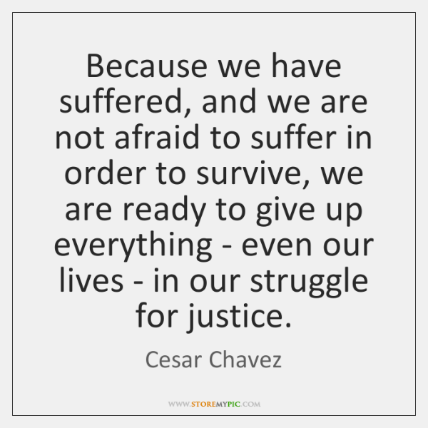 Because we have suffered, and we are not afraid to suffer in ...