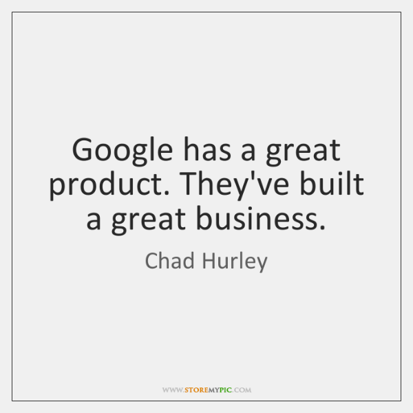 Google has a great product. They've built a great business.
