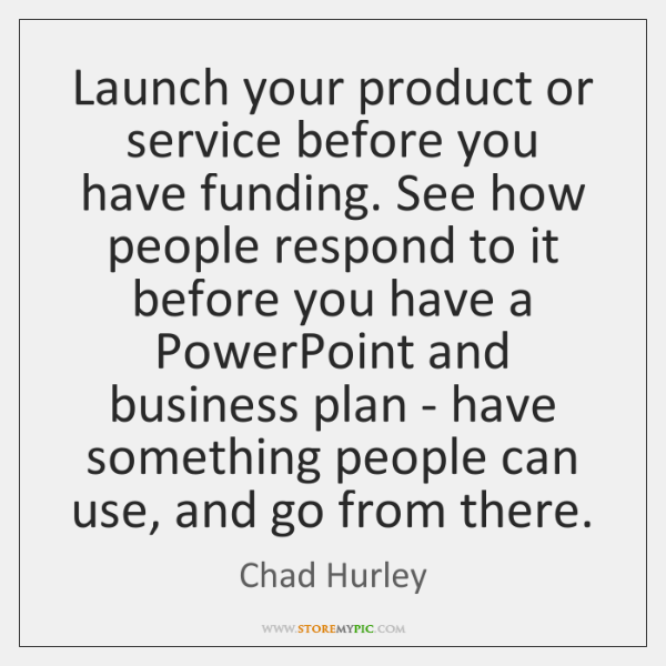Launch your product or service before you have funding. See how people ...