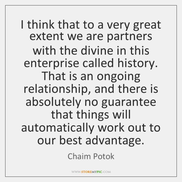 I think that to a very great extent we are partners with ...