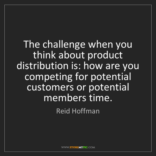 Reid Hoffman: The challenge when you think about product distribution...
