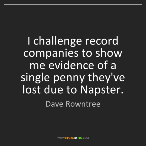 Dave Rowntree: I challenge record companies to show me evidence of a...