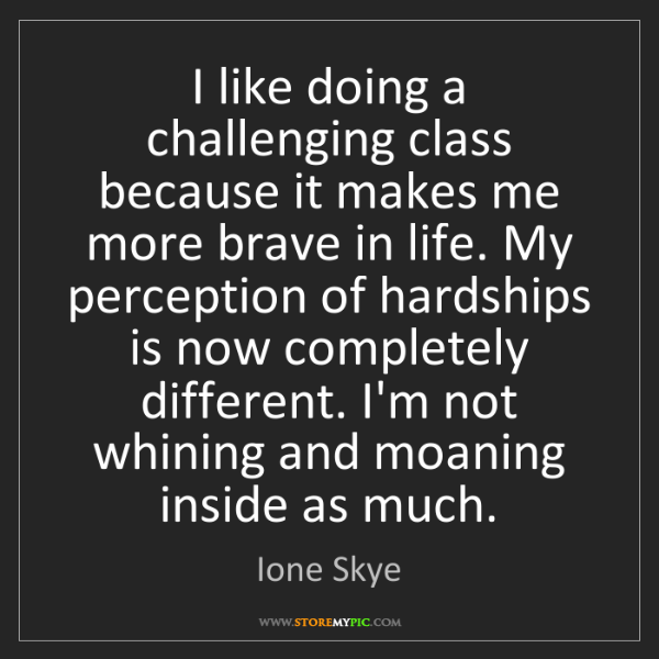 Ione Skye: I like doing a challenging class because it makes me...