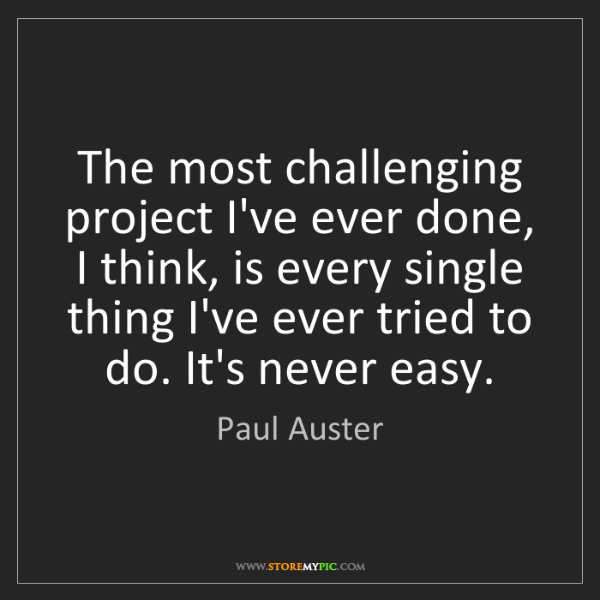 Paul Auster: The most challenging project I've ever done, I think,...