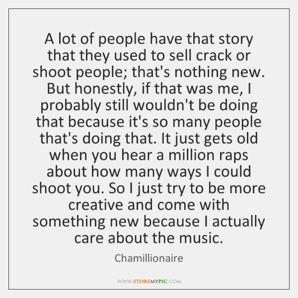 A lot of people have that story that they used to sell ...
