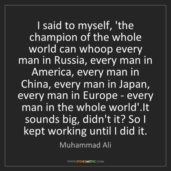 Muhammad Ali: I said to myself, 'the champion of the whole world can...