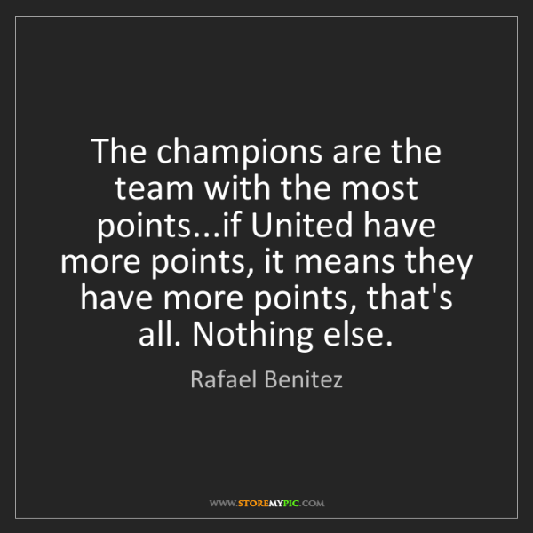 Rafael Benitez: The champions are the team with the most points...if...