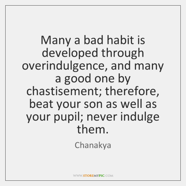 Many a bad habit is developed through overindulgence, and many a good ...
