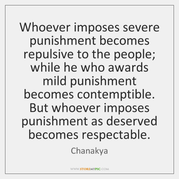 Whoever imposes severe punishment becomes repulsive to the people; while he who ...
