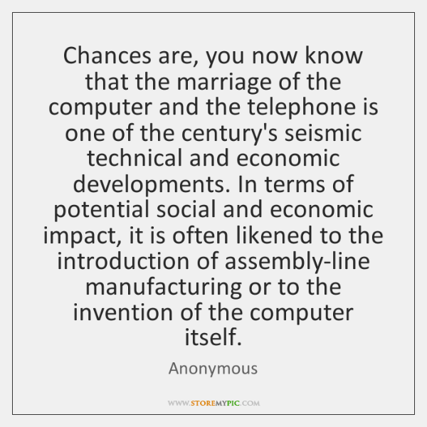 Chances are, you now know that the marriage of the computer and ...