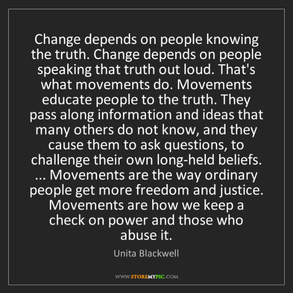 Unita Blackwell: Change depends on people knowing the truth. Change depends...