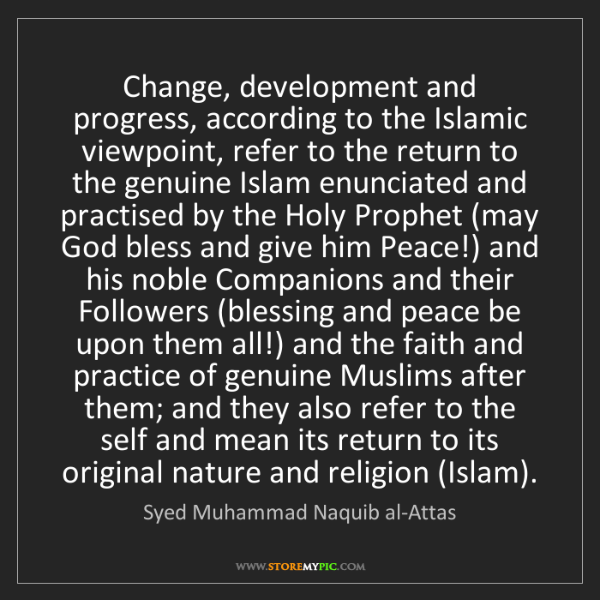 Syed Muhammad Naquib al-Attas: Change, development and progress, according to the Islamic...