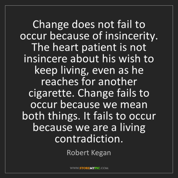 Robert Kegan: Change does not fail to occur because of insincerity....