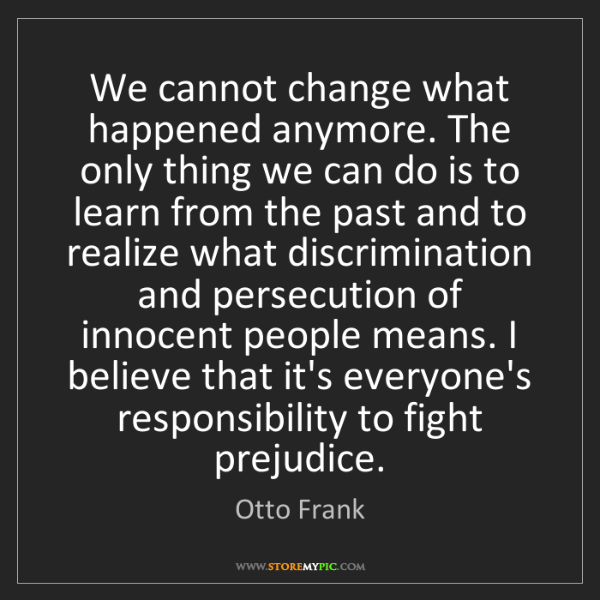 Otto Frank: We cannot change what happened anymore. The only thing...