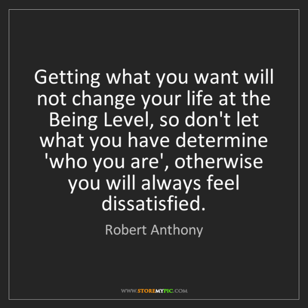Robert Anthony: Getting what you want will not change your life at the...