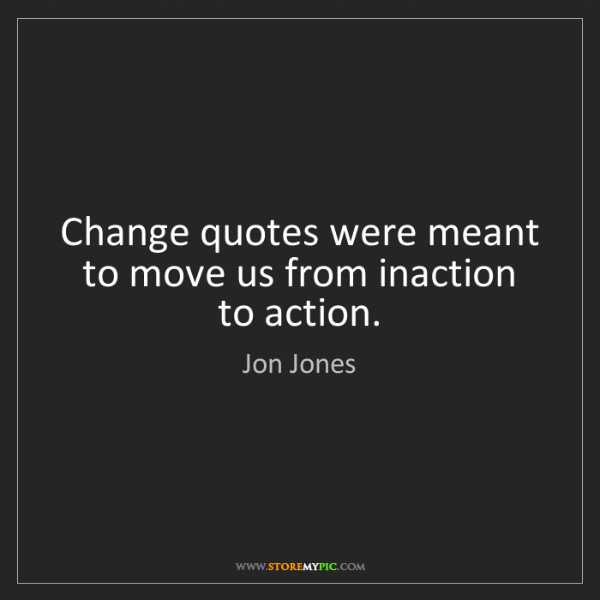 Jon Jones: Change quotes were meant to move us from inaction to...