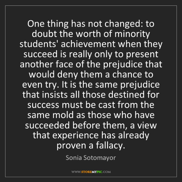 Sonia Sotomayor: One thing has not changed: to doubt the worth of minority...