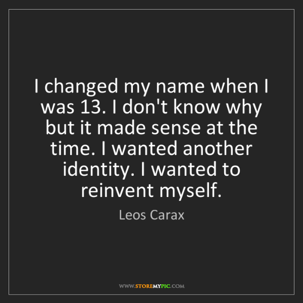 Leos Carax: I changed my name when I was 13. I don't know why but...