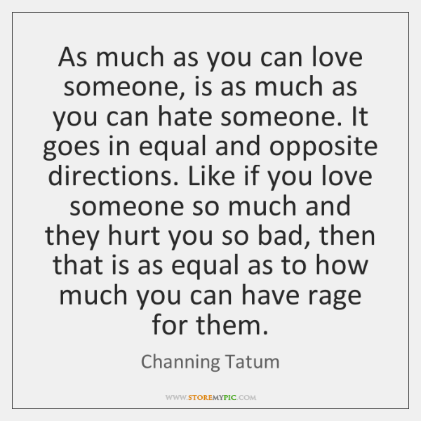 As much as you can love someone, is as much as you ...