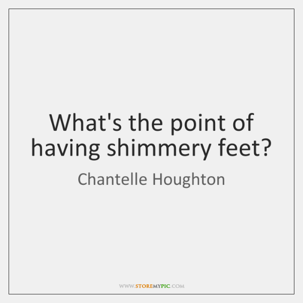 What's the point of having shimmery feet?