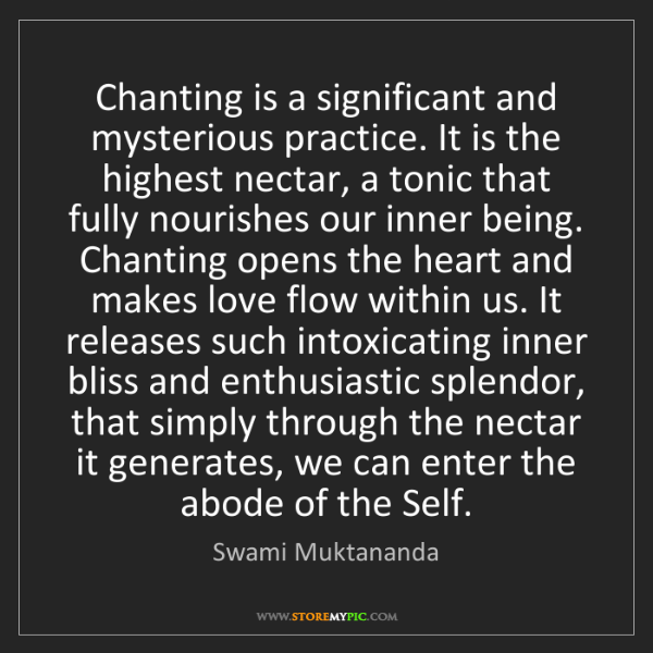 Swami Muktananda: Chanting is a significant and mysterious practice. It...