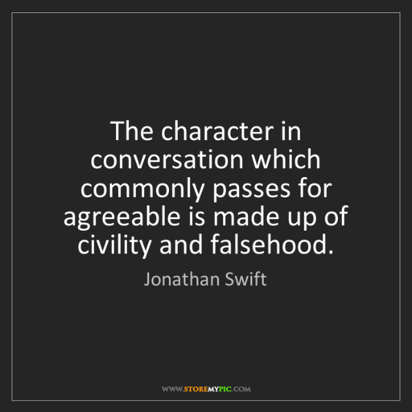 Jonathan Swift: The character in conversation which commonly passes for...