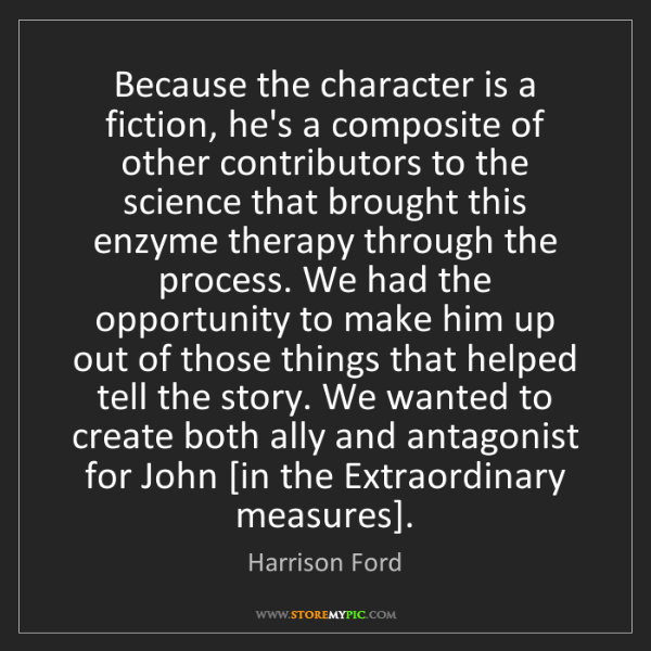 Harrison Ford: Because the character is a fiction, he's a composite...