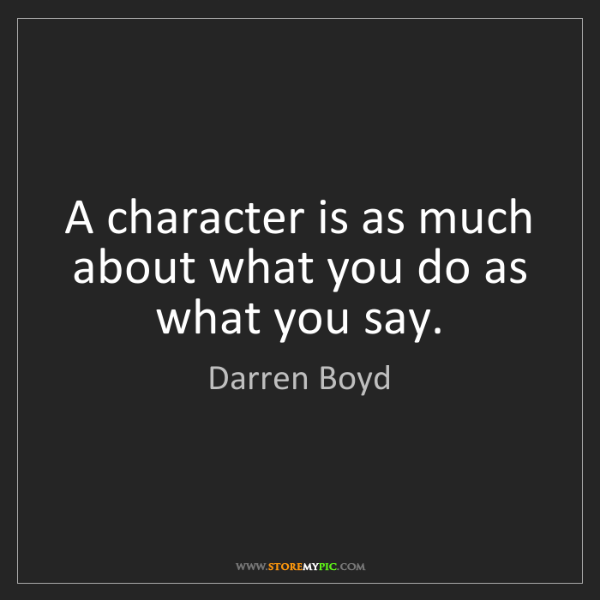 Darren Boyd: A character is as much about what you do as what you...